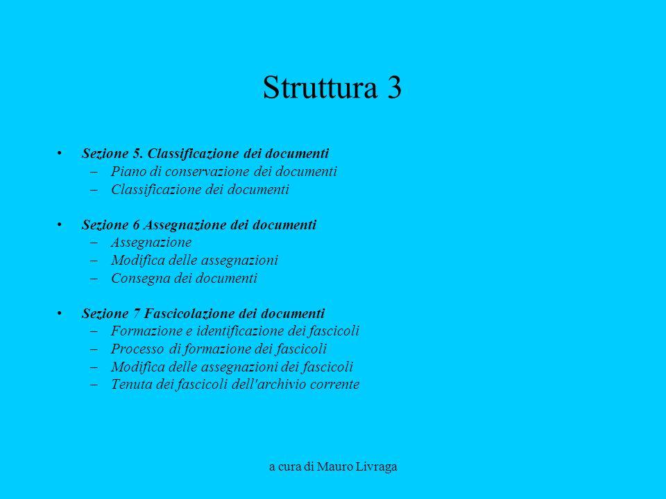 a cura di Mauro Livraga Struttura 3 Sezione 5. Classificazione dei documenti –Piano di conservazione dei documenti –Classificazione dei documenti Sezi
