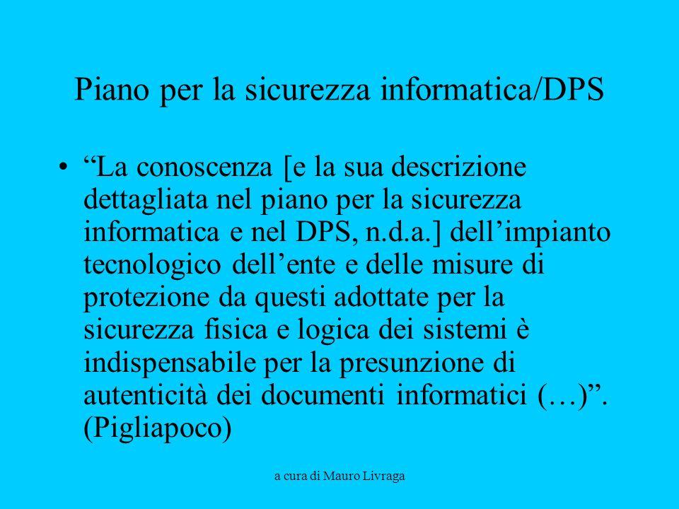 a cura di Mauro Livraga Piano per la sicurezza informatica/DPS La conoscenza [e la sua descrizione dettagliata nel piano per la sicurezza informatica