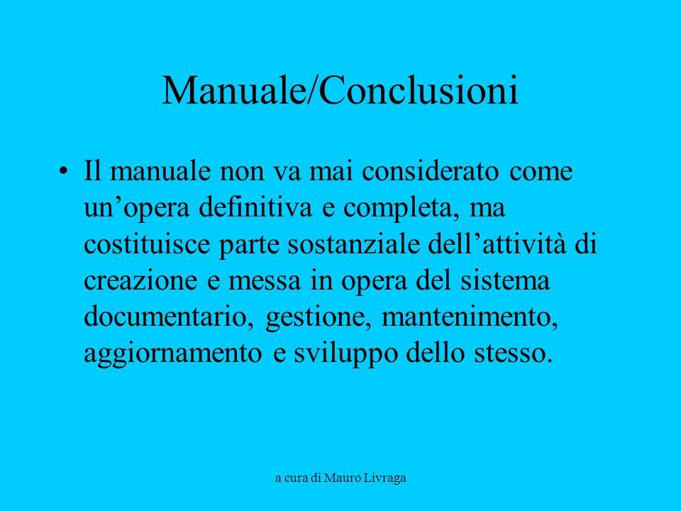 a cura di Mauro Livraga Manuale/Conclusioni Il manuale non va mai considerato come unopera definitiva e completa, ma costituisce parte sostanziale del