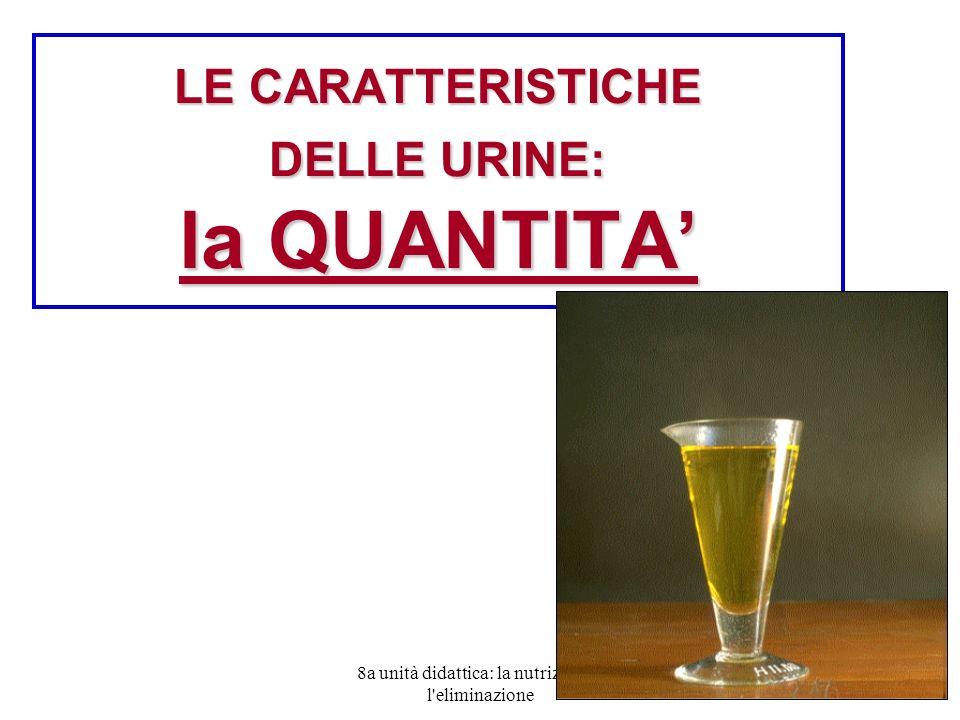 8a unità didattica: la nutrizione e l eliminazione 26 LE CARATTERISTICHE DELLE URINE: la QUANTITA