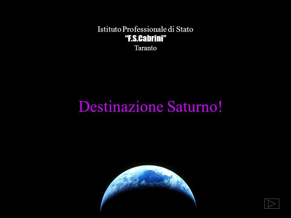 Destinazione Saturno! Istituto Professionale di Stato F.S.Cabrini Taranto