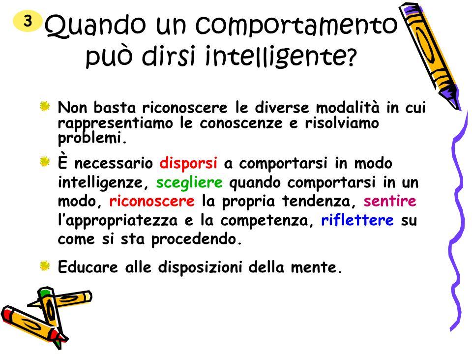 Quando un comportamento può dirsi intelligente? Non basta riconoscere le diverse modalità in cui rappresentiamo le conoscenze e risolviamo problemi. 3