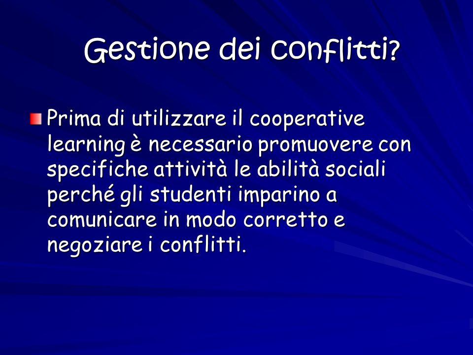 Gestione dei conflitti? Prima di utilizzare il cooperative learning è necessario promuovere con specifiche attività le abilità sociali perché gli stud