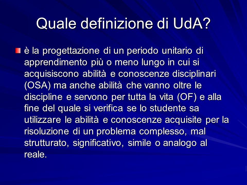 Quale definizione di UdA? è la progettazione di un periodo unitario di apprendimento più o meno lungo in cui si acquisiscono abilità e conoscenze disc