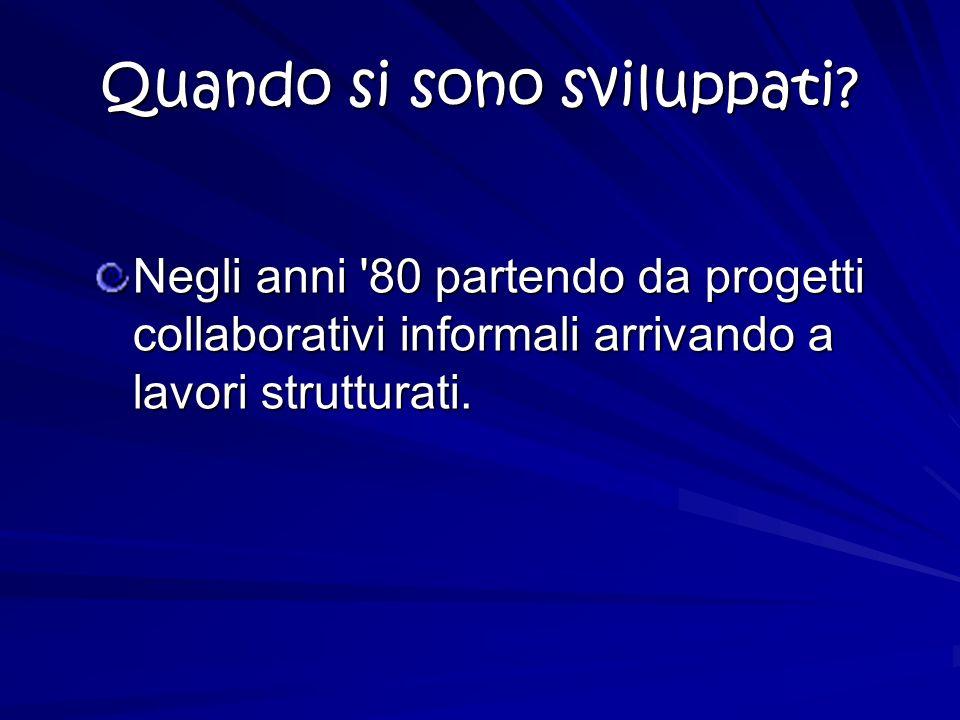 Quando si sono sviluppati? Negli anni '80 partendo da progetti collaborativi informali arrivando a lavori strutturati.