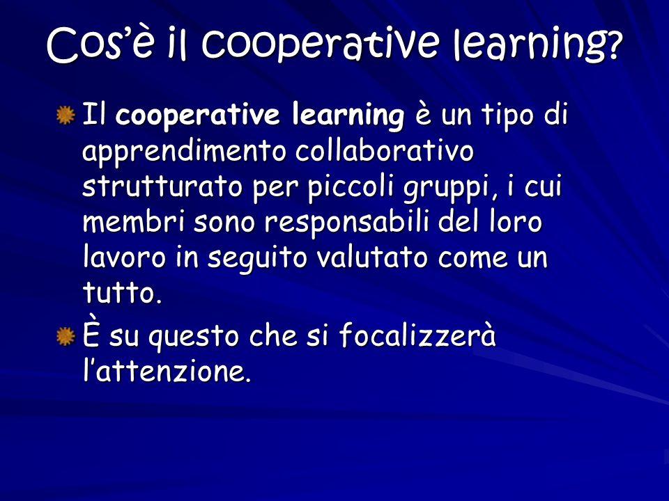 Cosè il cooperative learning? Il cooperative learning è un tipo di apprendimento collaborativo strutturato per piccoli gruppi, i cui membri sono respo