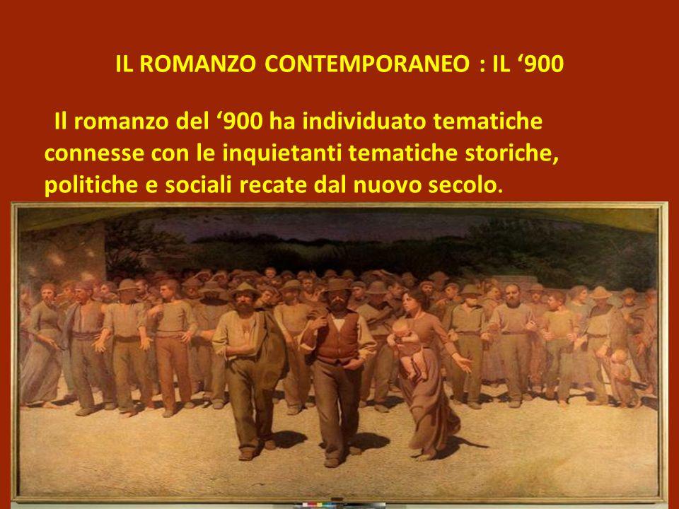 IL ROMANZO CONTEMPORANEO : IL 900 Il romanzo del 900 ha individuato tematiche connesse con le inquietanti tematiche storiche, politiche e sociali reca