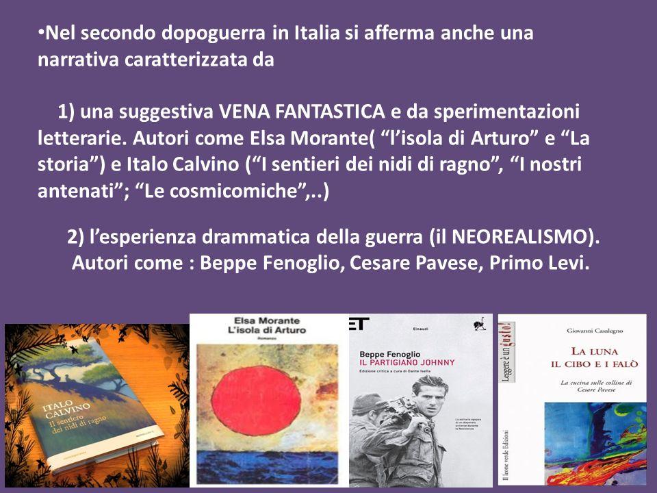 Nel secondo dopoguerra in Italia si afferma anche una narrativa caratterizzata da 1) una suggestiva VENA FANTASTICA e da sperimentazioni letterarie. A
