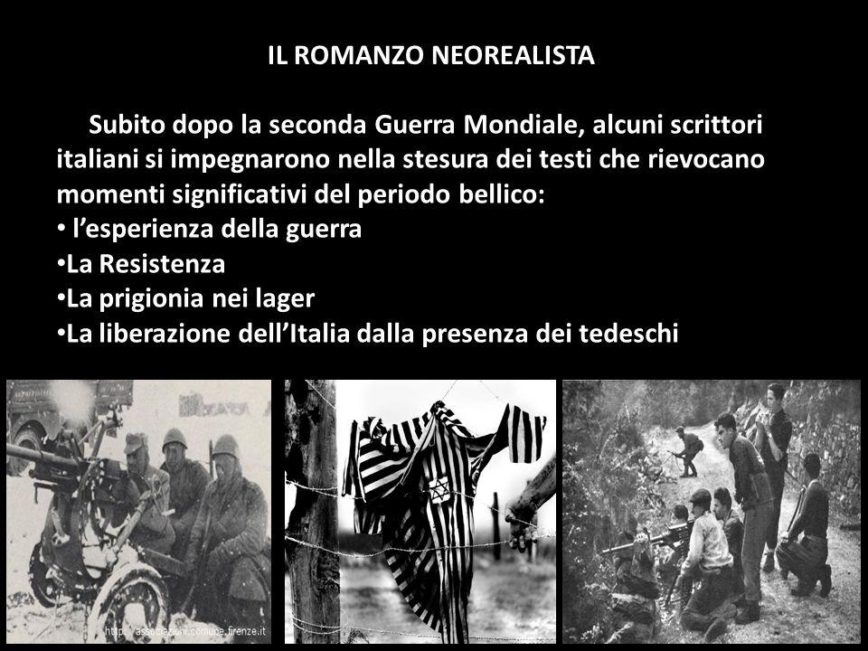 IL ROMANZO NEOREALISTA Subito dopo la seconda Guerra Mondiale, alcuni scrittori italiani si impegnarono nella stesura dei testi che rievocano momenti