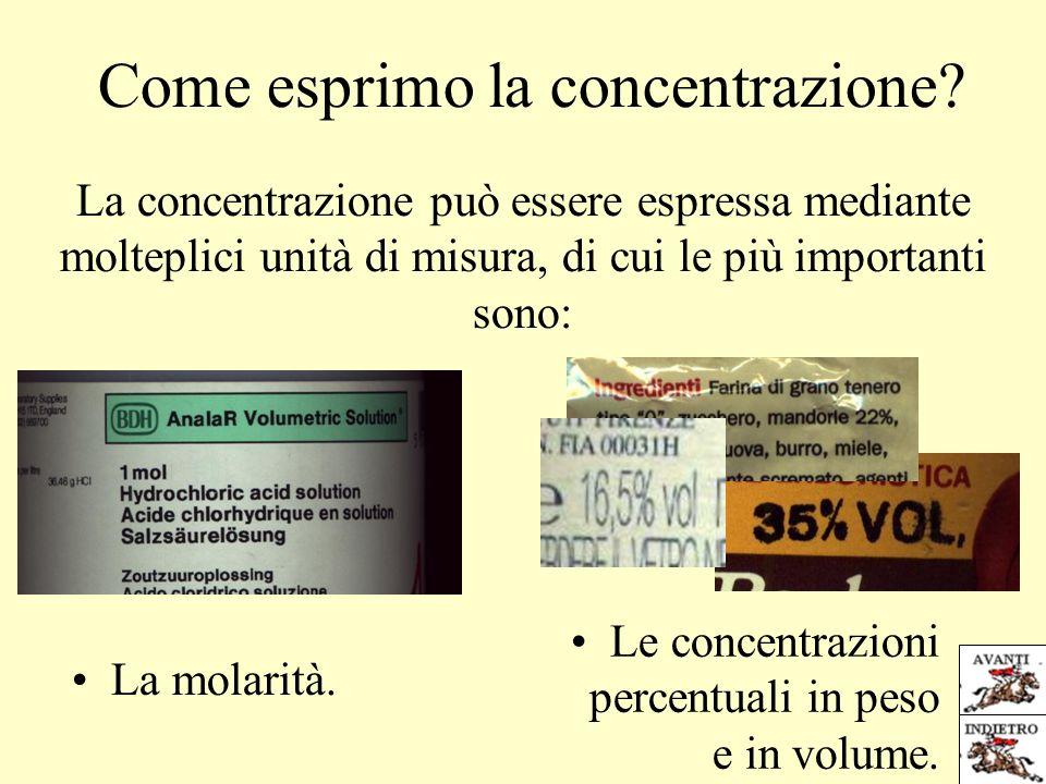 Come esprimo la concentrazione? La concentrazione può essere espressa mediante molteplici unità di misura, di cui le più importanti sono: La molarità.
