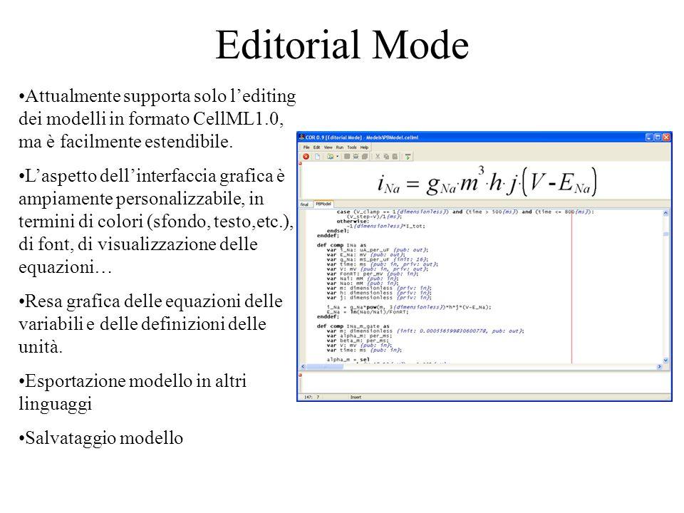 Editorial Mode Attualmente supporta solo lediting dei modelli in formato CellML1.0, ma è facilmente estendibile.