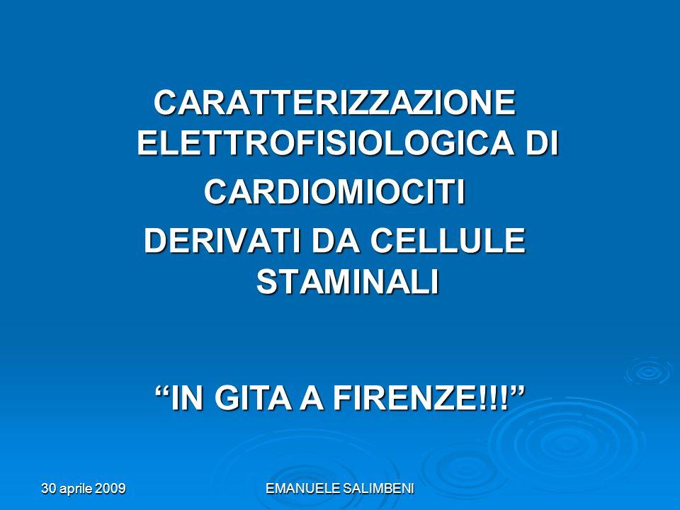 30 aprile 2009EMANUELE SALIMBENI CARATTERIZZAZIONE ELETTROFISIOLOGICA DI CARDIOMIOCITI DERIVATI DA CELLULE STAMINALI IN GITA A FIRENZE!!!