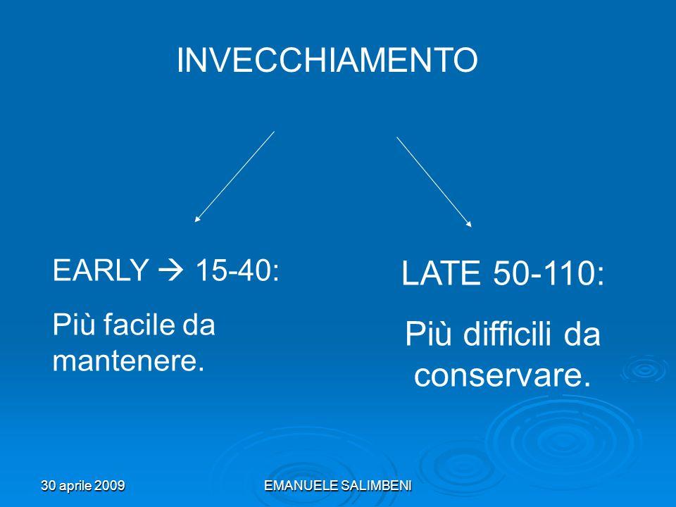 30 aprile 2009EMANUELE SALIMBENI INVECCHIAMENTO EARLY 15-40: Più facile da mantenere. LATE 50-110: Più difficili da conservare.