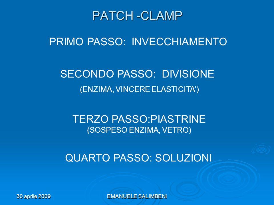 30 aprile 2009EMANUELE SALIMBENI PATCH -CLAMP PRIMO PASSO: INVECCHIAMENTO SECONDO PASSO: DIVISIONE (ENZIMA, VINCERE ELASTICITA) TERZO PASSO:PIASTRINE