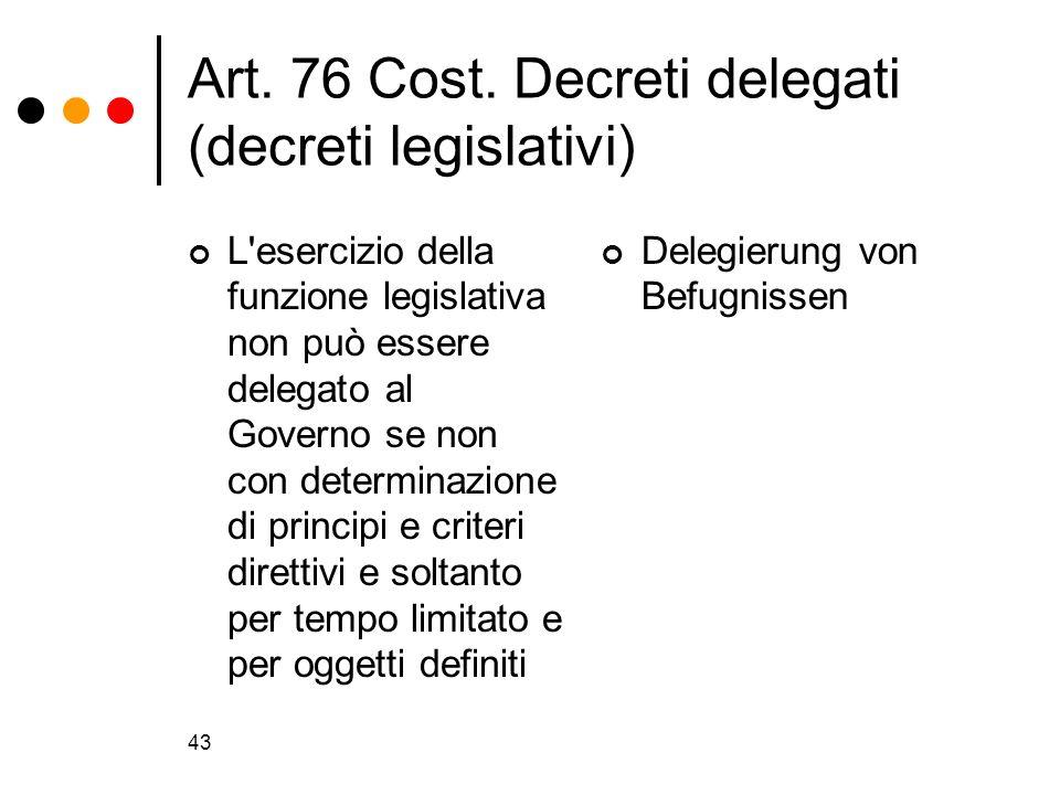 43 Art. 76 Cost. Decreti delegati (decreti legislativi) L'esercizio della funzione legislativa non può essere delegato al Governo se non con determina