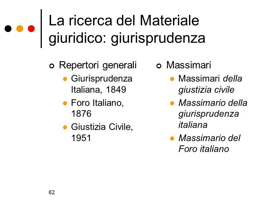 62 La ricerca del Materiale giuridico: giurisprudenza Repertori generali Giurisprudenza Italiana, 1849 Foro Italiano, 1876 Giustizia Civile, 1951 Mass