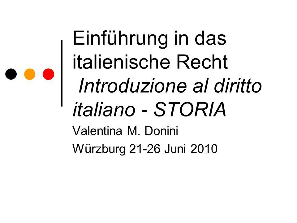 Einführung in das italienische Recht Introduzione al diritto italiano - STORIA Valentina M. Donini Würzburg 21-26 Juni 2010