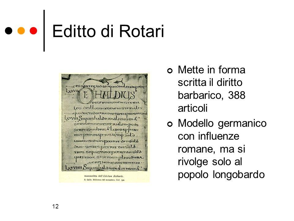 12 Editto di Rotari Mette in forma scritta il diritto barbarico, 388 articoli Modello germanico con influenze romane, ma si rivolge solo al popolo lon