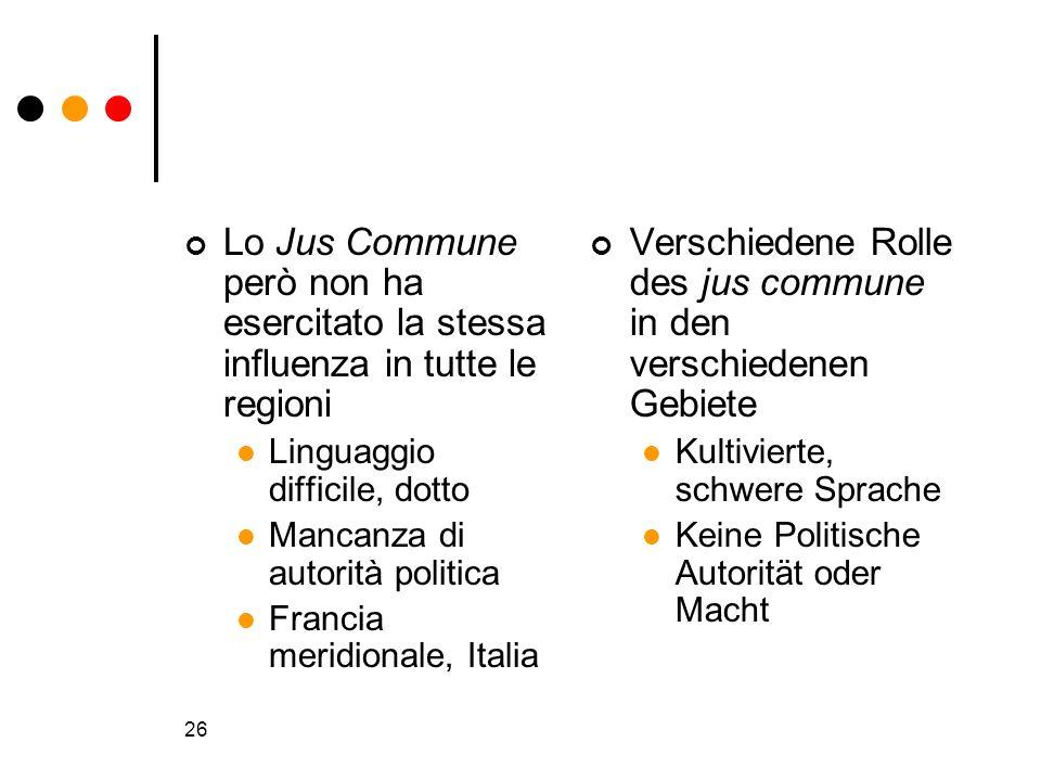 26 Lo Jus Commune però non ha esercitato la stessa influenza in tutte le regioni Linguaggio difficile, dotto Mancanza di autorità politica Francia mer