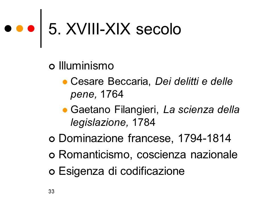 33 5. XVIII-XIX secolo Illuminismo Cesare Beccaria, Dei delitti e delle pene, 1764 Gaetano Filangieri, La scienza della legislazione, 1784 Dominazione