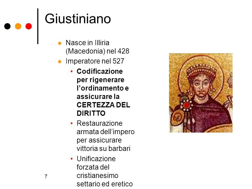 7 Giustiniano Nasce in Illiria (Macedonia) nel 428 Imperatore nel 527 Codificazione per rigenerare lordinamento e assicurare la CERTEZZA DEL DIRITTO R