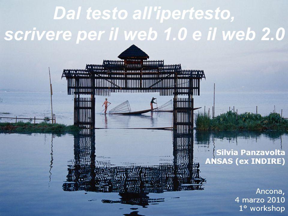 Dal testo all ipertesto, scrivere per il web 1.0 e il web 2.0 Ancona, 4 marzo 2010 1° workshop Silvia Panzavolta ANSAS (ex INDIRE)