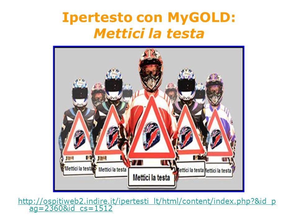 http://ospitiweb2.indire.it/ipertesti_lt/html/content/index.php &id_p ag=2360&id_cs=1512 Ipertesto con MyGOLD: Mettici la testa
