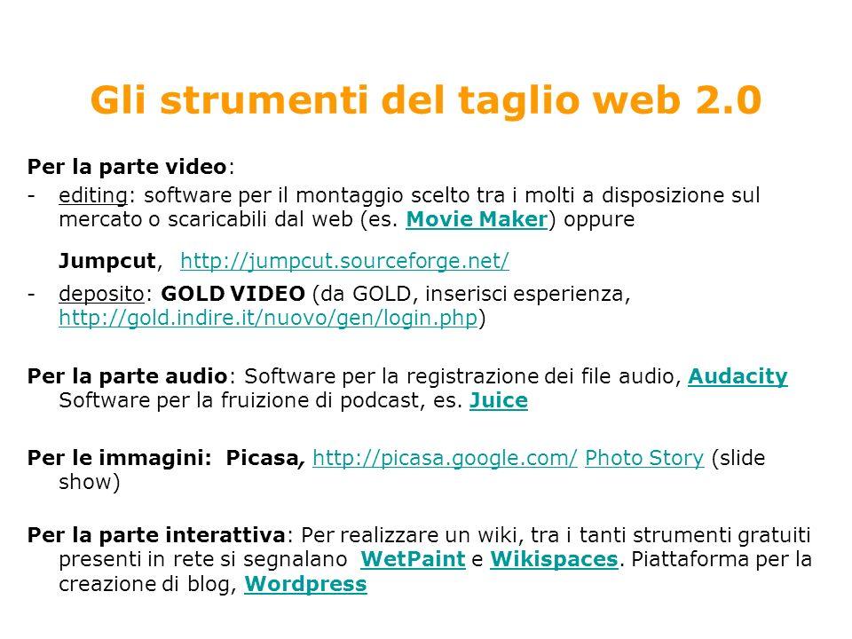 Gli strumenti del taglio web 2.0 Per la parte video: -editing: software per il montaggio scelto tra i molti a disposizione sul mercato o scaricabili dal web (es.