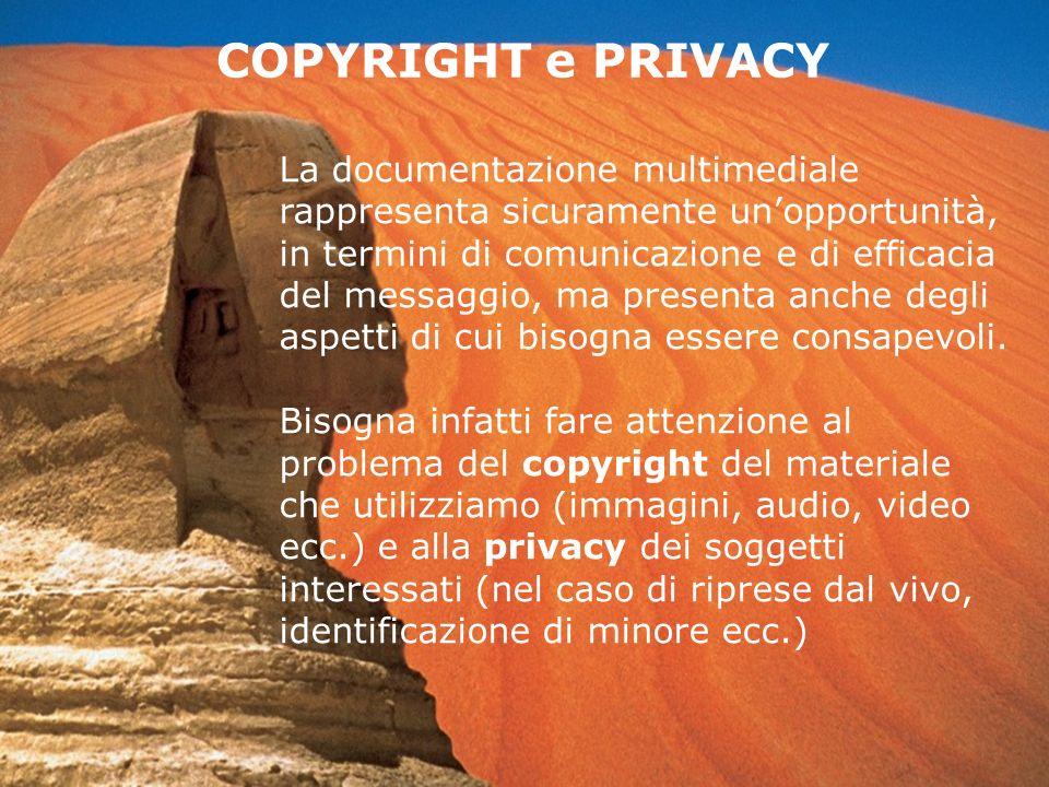 COPYRIGHT e PRIVACY La documentazione multimediale rappresenta sicuramente unopportunità, in termini di comunicazione e di efficacia del messaggio, ma presenta anche degli aspetti di cui bisogna essere consapevoli.