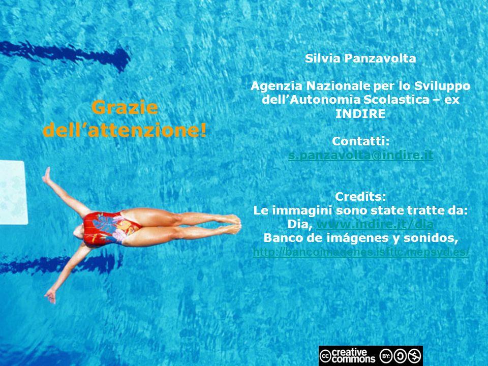 Silvia Panzavolta Agenzia Nazionale per lo Sviluppo dellAutonomia Scolastica – ex INDIRE Contatti: s.panzavolta@indire.it Credits: Le immagini sono state tratte da: Dia, www.indire.it/dia Banco de imágenes y sonidos, http://bancoimagenes.isftic.mepsyd.es/ s.panzavolta@indire.itwww.indire.it/dia http://bancoimagenes.isftic.mepsyd.es/ Grazie dellattenzione!