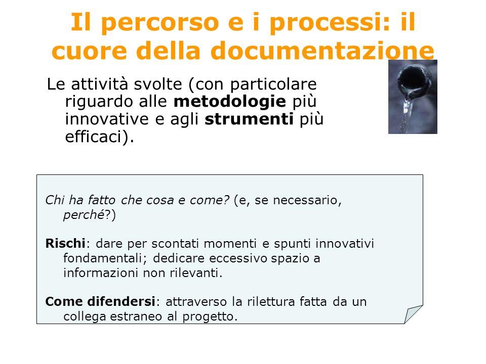 Il percorso e i processi: il cuore della documentazione Le attività svolte (con particolare riguardo alle metodologie più innovative e agli strumenti più efficaci).
