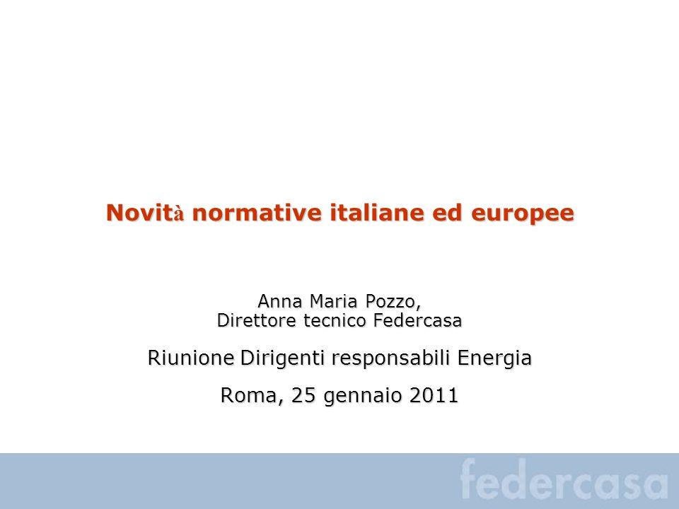 Novit à normative italiane ed europee Anna Maria Pozzo, Direttore tecnico Federcasa Riunione Dirigenti responsabili Energia Roma, 25 gennaio 2011