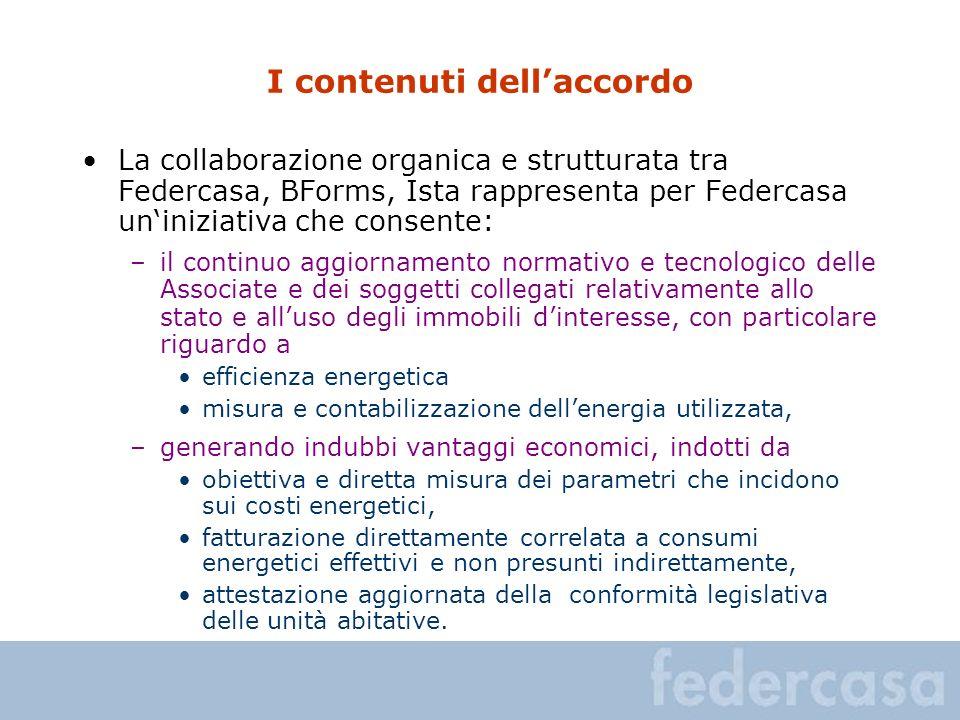 I contenuti dellaccordo La collaborazione organica e strutturata tra Federcasa, BForms, Ista rappresenta per Federcasa uniniziativa che consente: –il
