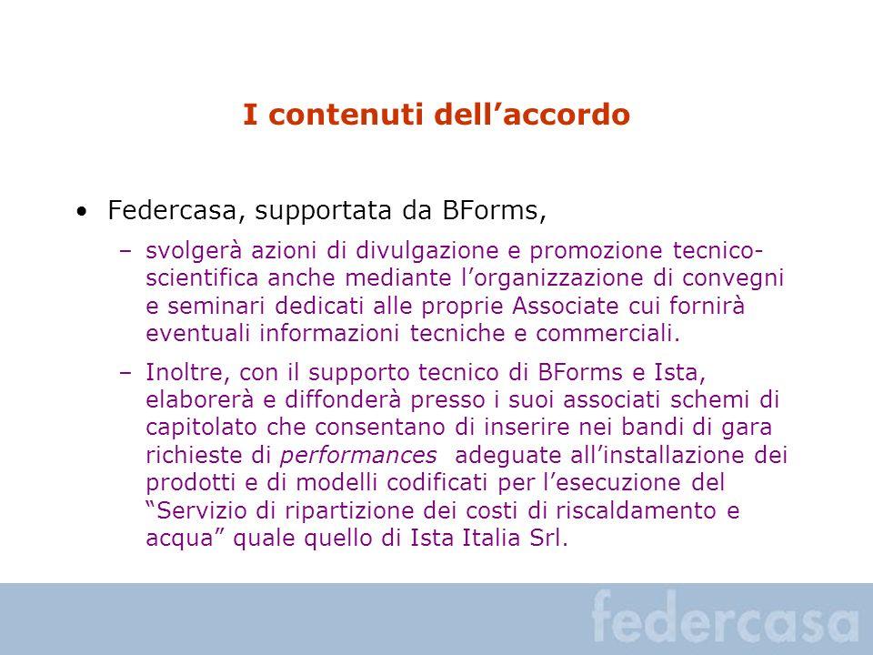 I contenuti dellaccordo Federcasa, supportata da BForms, –svolgerà azioni di divulgazione e promozione tecnico- scientifica anche mediante lorganizzaz