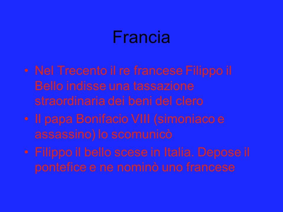 Francia Nel Trecento il re francese Filippo il Bello indisse una tassazione straordinaria dei beni del clero Il papa Bonifacio VIII (simoniaco e assas