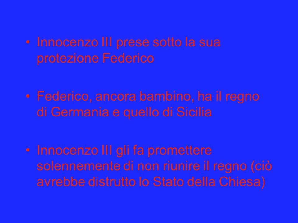 Innocenzo III prese sotto la sua protezione Federico Federico, ancora bambino, ha il regno di Germania e quello di Sicilia Innocenzo III gli fa promet