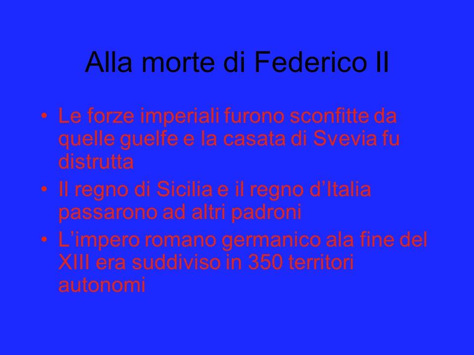 Alla morte di Federico II Le forze imperiali furono sconfitte da quelle guelfe e la casata di Svevia fu distrutta Il regno di Sicilia e il regno dItal