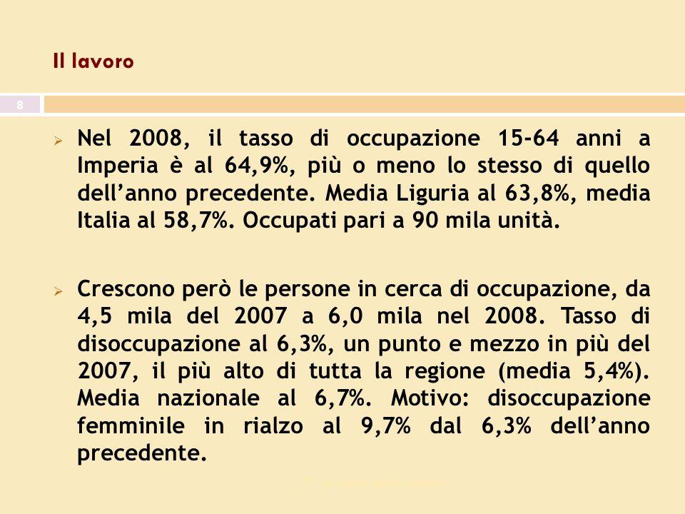 7^ giornata dell economia 8 Il lavoro Nel 2008, il tasso di occupazione 15-64 anni a Imperia è al 64,9%, più o meno lo stesso di quello dellanno precedente.