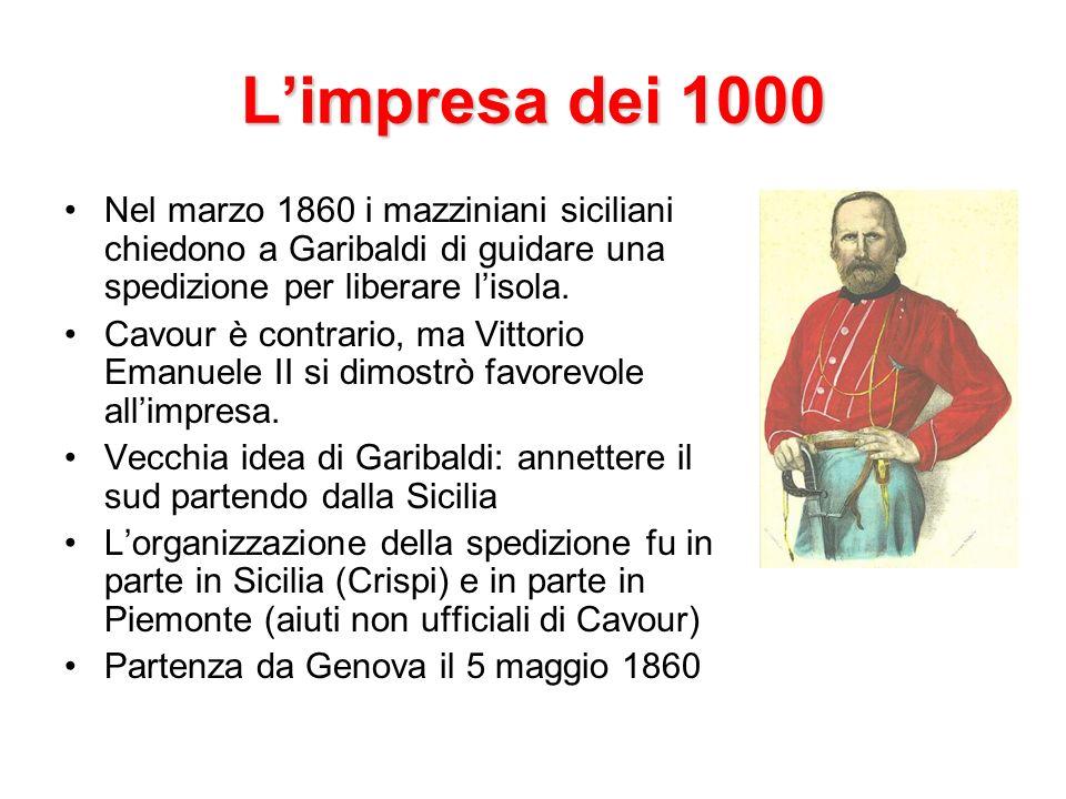 Limpresa dei 1000 Nel marzo 1860 i mazziniani siciliani chiedono a Garibaldi di guidare una spedizione per liberare lisola.