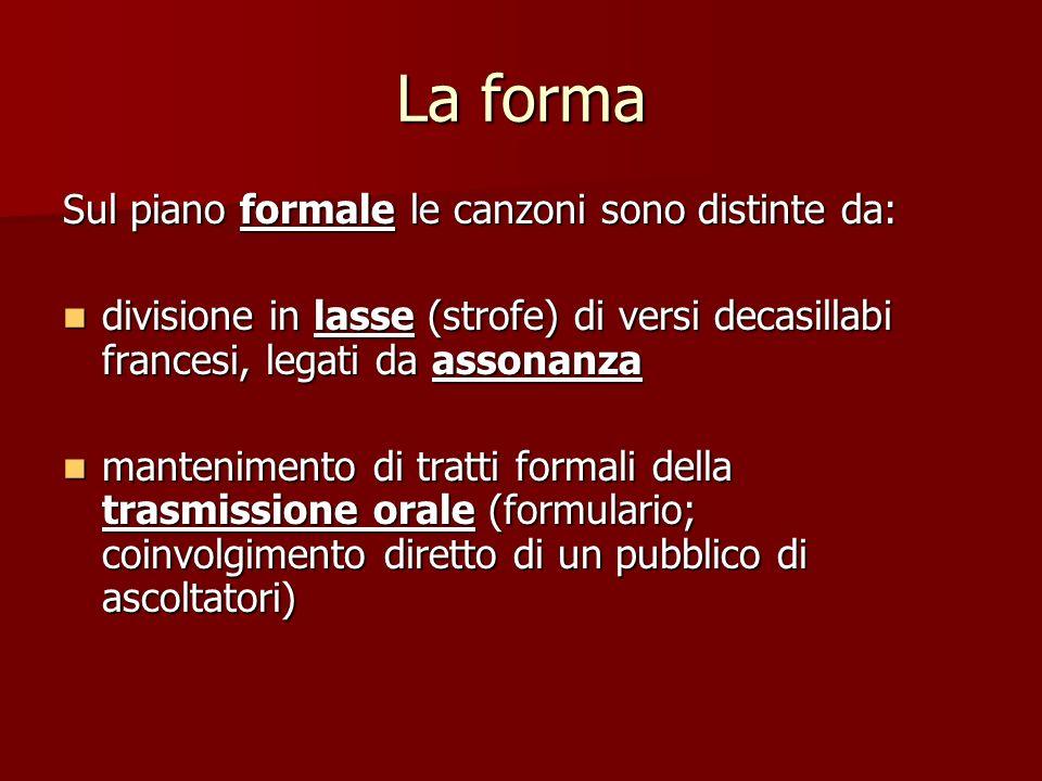 La forma Sul piano formale le canzoni sono distinte da: divisione in lasse (strofe) di versi decasillabi francesi, legati da assonanza divisione in la