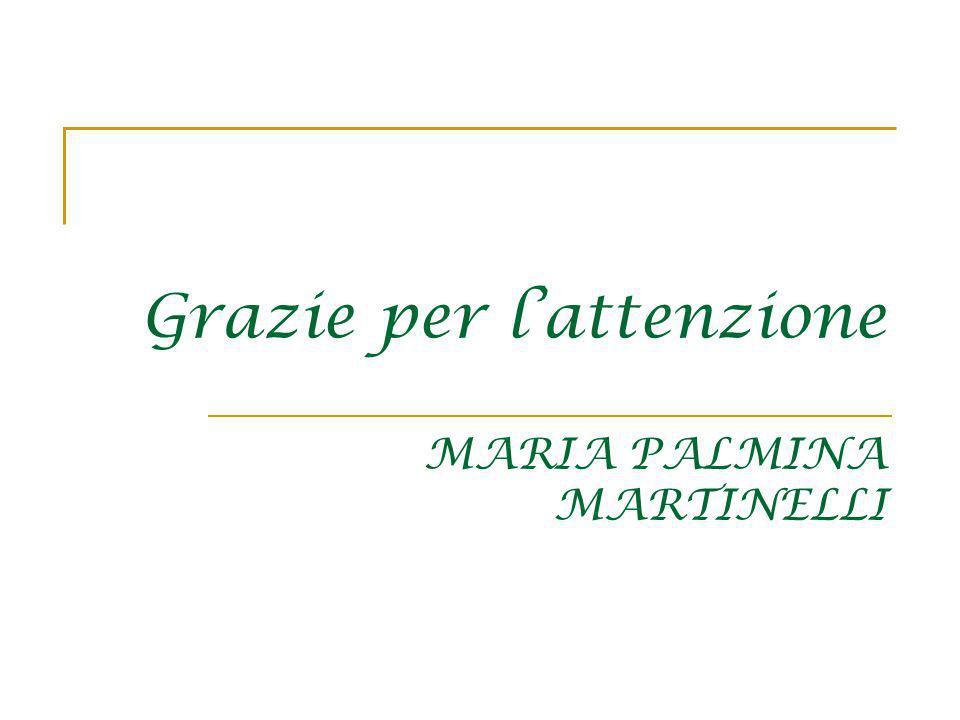 Grazie per lattenzione MARIA PALMINA MARTINELLI