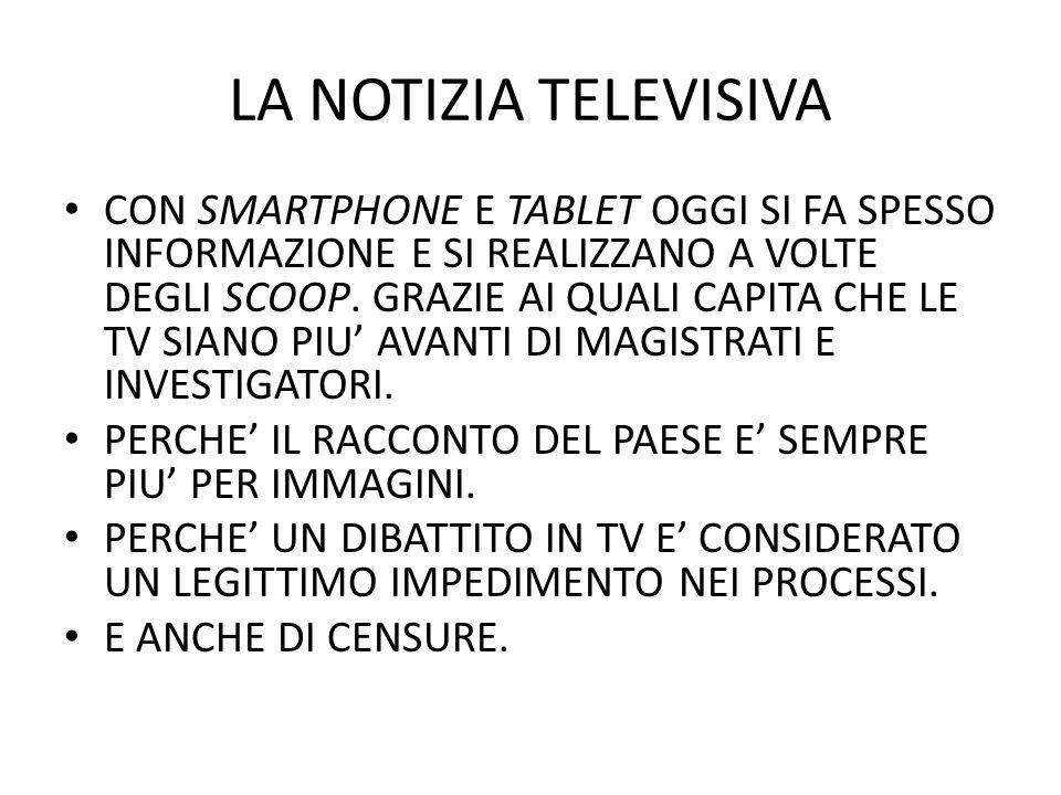 LA NOTIZIA TELEVISIVA CON SMARTPHONE E TABLET OGGI SI FA SPESSO INFORMAZIONE E SI REALIZZANO A VOLTE DEGLI SCOOP.