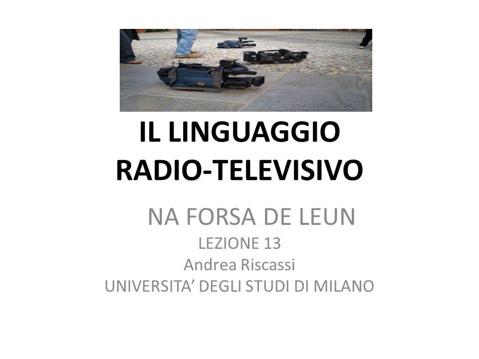 IL LINGUAGGIO RADIO-TELEVISIVO NA FORSA DE LEUN LEZIONE 13 Andrea Riscassi UNIVERSITA DEGLI STUDI DI MILANO
