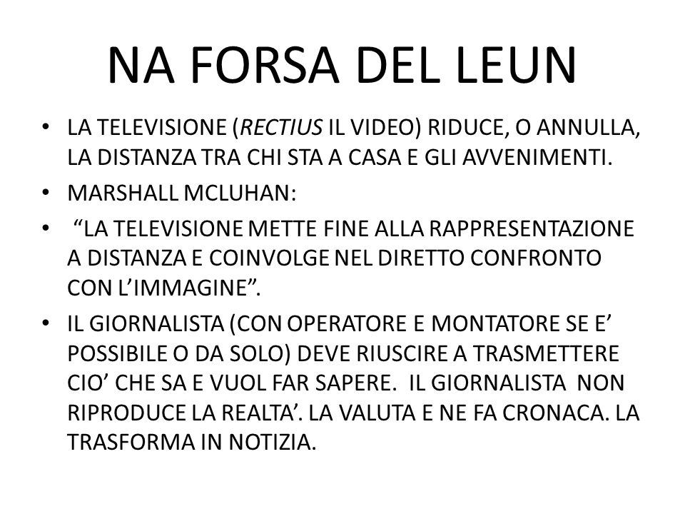 NA FORSA DEL LEUN LA TELEVISIONE (RECTIUS IL VIDEO) RIDUCE, O ANNULLA, LA DISTANZA TRA CHI STA A CASA E GLI AVVENIMENTI.