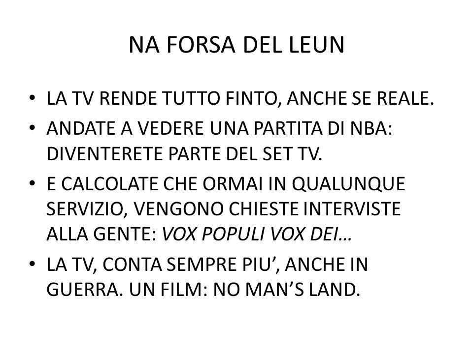 NA FORSA DEL LEUN LA TV RENDE TUTTO FINTO, ANCHE SE REALE.