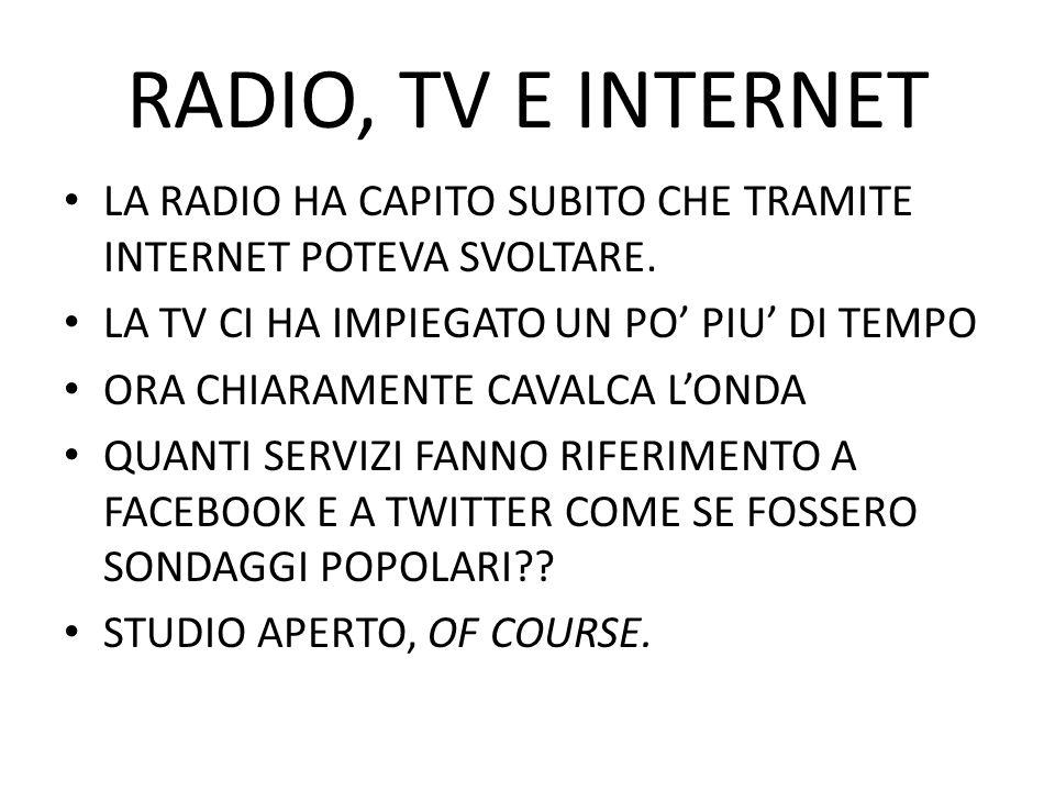RADIO, TV E INTERNET LA RADIO HA CAPITO SUBITO CHE TRAMITE INTERNET POTEVA SVOLTARE. LA TV CI HA IMPIEGATO UN PO PIU DI TEMPO ORA CHIARAMENTE CAVALCA