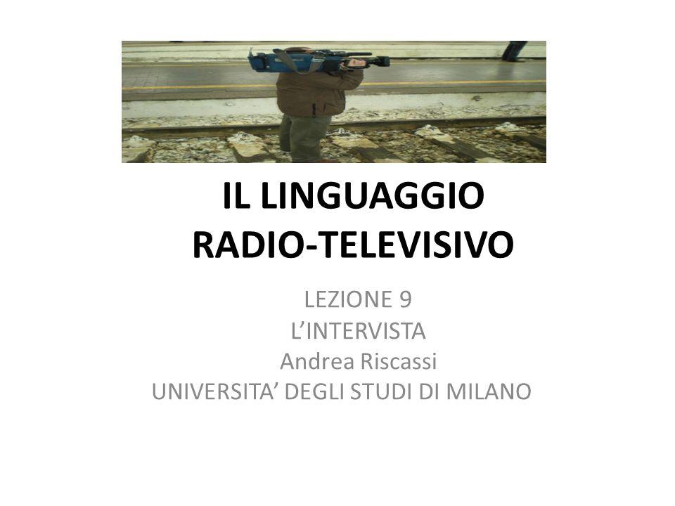 IL LINGUAGGIO RADIO-TELEVISIVO LEZIONE 9 LINTERVISTA Andrea Riscassi UNIVERSITA DEGLI STUDI DI MILANO