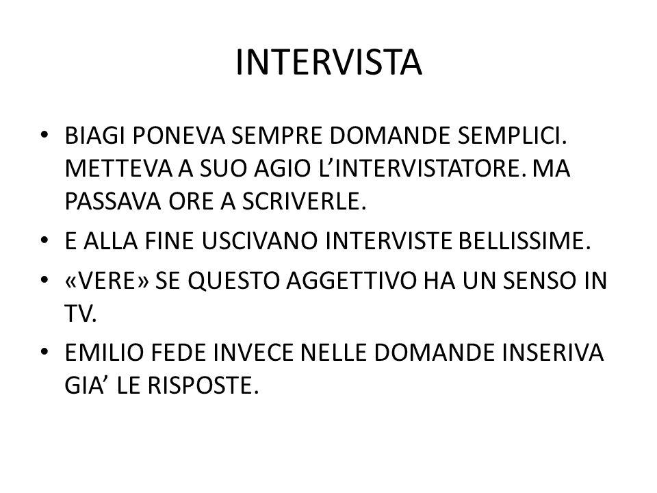INTERVISTA BIAGI PONEVA SEMPRE DOMANDE SEMPLICI. METTEVA A SUO AGIO LINTERVISTATORE.