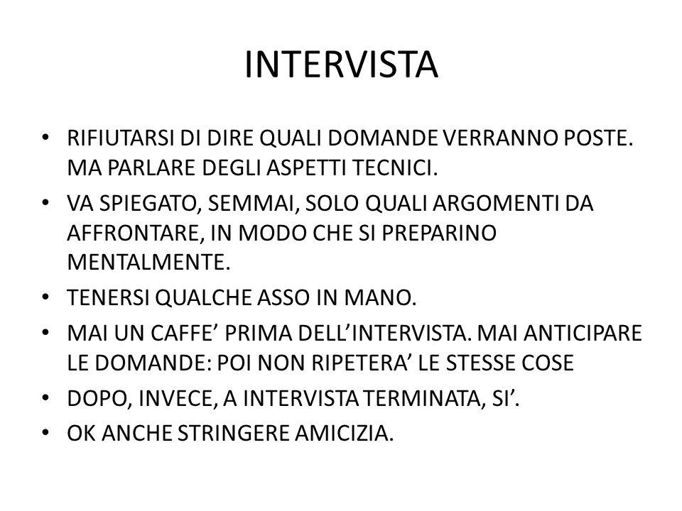 INTERVISTA RIFIUTARSI DI DIRE QUALI DOMANDE VERRANNO POSTE.