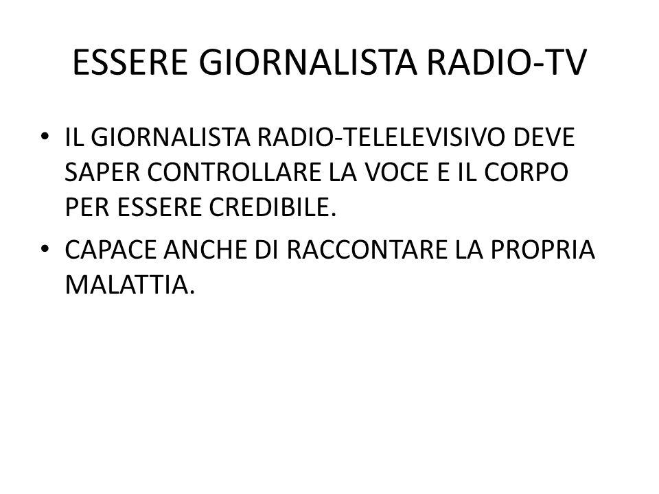 ESSERE GIORNALISTA RADIO-TV IL GIORNALISTA RADIO-TELELEVISIVO DEVE SAPER CONTROLLARE LA VOCE E IL CORPO PER ESSERE CREDIBILE.